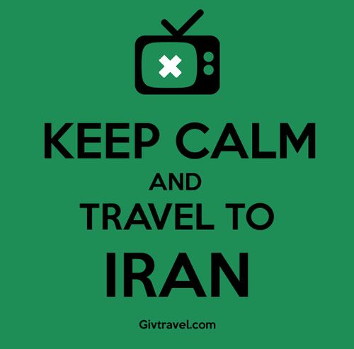 Keep Calm and Travel to Iran